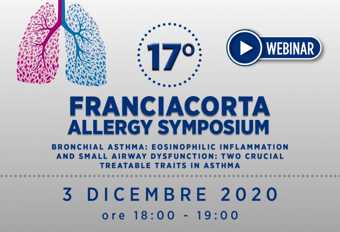 17° FRANCIACORTA ALLERGY SYMPOSIUM - Bronchial asthma: eosinophilic inflammation and small airway dysfunction: two crucial treatable traits in asthma